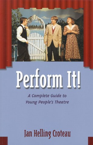 Perform It!: A Complete Guide to Young People's Theatre, Jan Helling Croteau