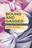 Bound and Gagged: Pornography and the Politics of Fantasy in America (0822323435) by Kipnis, Laura