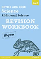 Revise AQA: GCSE Additional Science A Revision Workbook Higher (REVISE AQA Science)
