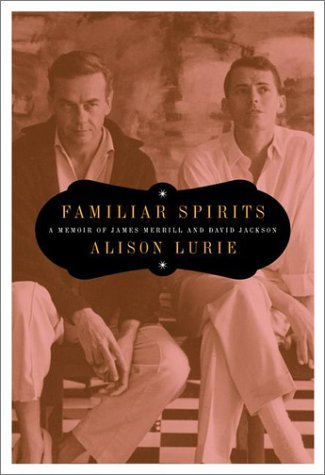 Familiar Spirits : A Memoir of James Merrill and David Jackson, ALISON LURIE