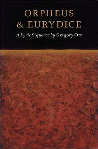 Orpheus & Eurydice : A Lyric Sequence, GREGORY ORR