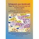 """Erfolgreich zum Bankkredit: Tipps f�r die Finanzierung und Kreditvergabe f�r Autokredite, Ratenkredite, Unternehmerfinanzierungen, Existenzgr�ndungen, Immobilienfinanzierungen, Baukredite u. v. m.von """"Hans J Fischer"""""""