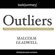 Summary of Outliers the Story of Success by Malcolm Gladwell: Book Summary Includes Analysis Audiobook by  FlashBooks Book Summaries Narrated by Dean Bokhari