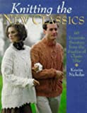Knitting The New Classics: 60 Exquisite Sweaters From The Studios Of Classic Elite (0806931701) by Nicholas, Kristin