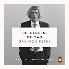 The Descent of Man Audiobook by Grayson Perry Narrated by Jonny Philips