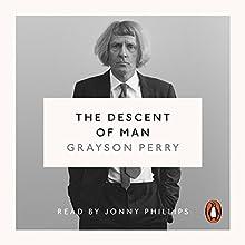 The Descent of Man | Livre audio Auteur(s) : Grayson Perry Narrateur(s) : Jonny Philips