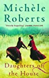 Daughters of the house (1853816000) by MICHELE ROBERTS