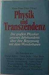 Physik und Transzendenz: Die großen Physiker unseres Jahrhunderts über ihre Begegnung mit dem Wunderbaren