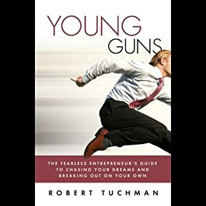 Young Guns: The Fearless Entrepreneur's GT Chasing Dreams | [Robert Tuchman]