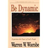 Be Dynamic (Acts 1-12): Experience the Power of God's People (The BE Series Commentary) ~ Warren W. Wiersbe