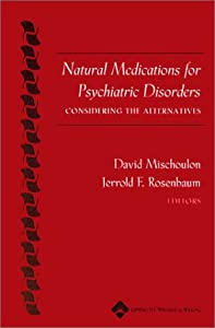 Natural Medications for Psychiatric Disorders: Considering the Alternatives  by David Mischoulon