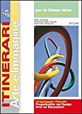 Itinerari di arte e immagine. Linguaggio visuale. Per la 3ª classe della Scuola media
