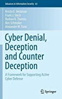 Cyber Denial, Deception and Counter Deception: A Framework for Supporting Active Cyber Defense Front Cover