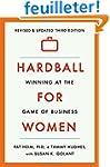 Hardball for Women: Winning at the Ga...