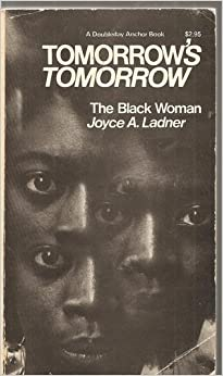 Tomorrow's Tomorrow: The Black Woman, Ladner, Joyce A.