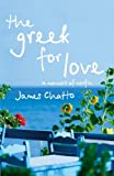 img - for The Greek for Love: Life, Love and Loss in Corfu by Chatto, James (2006) Paperback book / textbook / text book