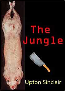 a review of upton sinclair jrs novel the jungle Through the barbed jungle's thickets kevin williamson reiterates the hoary case in national review jrs argues but this view of.