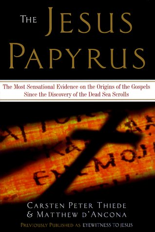 The Jesus Papyrus: The Most Sensational Evidence On The Origin Of The Gospel Since The Discover Of The Dead Sea Scrolls