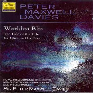 Maxwell Davies: Worldes Blis / The Turn of the Tide / Sir Charles: His Pavan