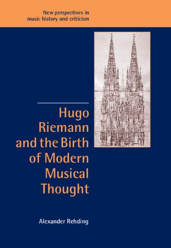 Hugo Riemann and the Birth of Modern Musical Thought (New Perspectives in Music History and Criticism)