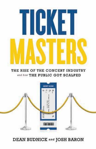 Ticket Masters: The Rise of the Concert Industry and How...