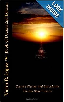 http://www.amazon.com/Book-Dreams-2nd-Edition-Speculative/dp/1480295914/ref=sr_1_1?ie=UTF8&qid=1385488773&sr=8-1&keywords=victor+d.+lopez
