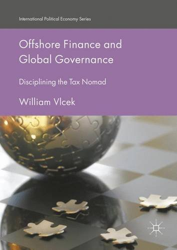 Offshore Finance and Global Governance: Disciplining the Tax Nomad (International Political Economy Series)