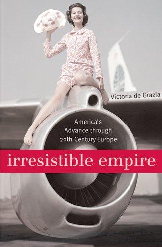 Irresistible Empire: America's Advance Through Twentieth-Century Europe