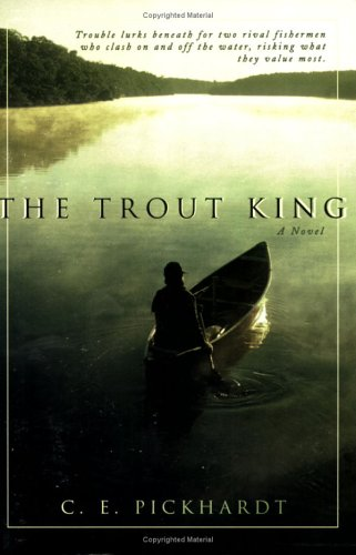Image for The Trout King: Trouble Lurks Beneath for Two Rival Fishermen Who Clash on and Off the Water, Risking What the Value Most