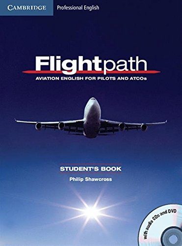 Flightpath: Aviation English for Pilots and ATCOs Student's Book with Audio CDs (3) and DVD (Cambridge Professional English)
