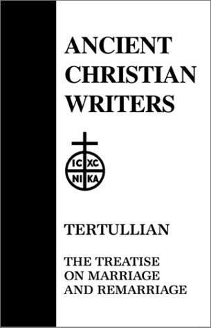 Tertullian: Treatises on Marriage and Remarriage: To His Wife, An Exhortation to Chastity, Monogamy (Ancient Christian Writers 13), WILLIAM P. LE SAINT