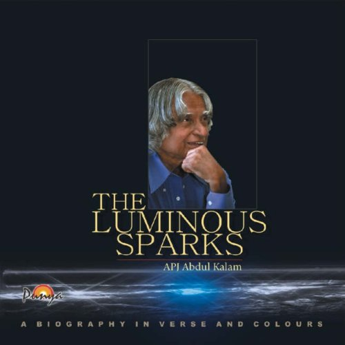 The Luminous Sparks: A Biography in Verse and Colours by Abdul A. P. J