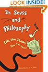 Dr. Seuss and Philosophy: Oh, the Thi...