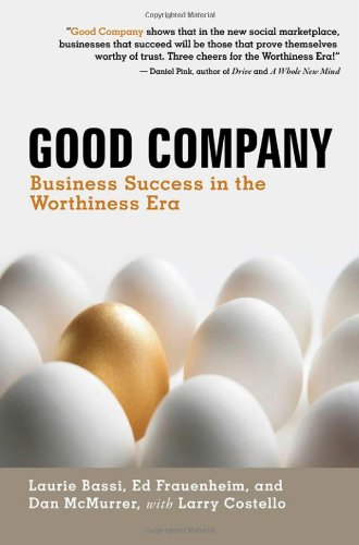 Good Company: Business Success in the Worthiness Era (BK Business)