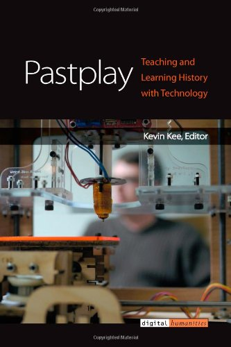 Pastplay: Teaching and Learning History with Technology