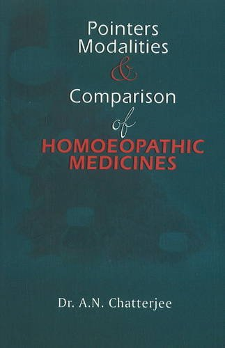 Pointers, Modalities & Comparison of Homoeopathic Medicines (Three in One): 1