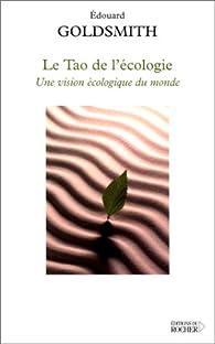 Le Tao de l'�cologie : Une vision �cologique du monde par Edward Goldsmith