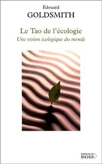 Le Tao de l'�cologie : Une vision �cologique du monde par Goldsmith