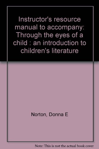 Instructor's resource manual to accompany: Through the eyes of a child : an introduction to children's literature