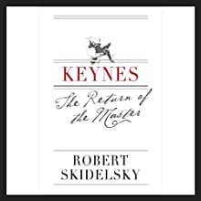 Keynes: The Return of the Master (       UNABRIDGED) by Robert Skidelsky Narrated by Robert Blumenfeld