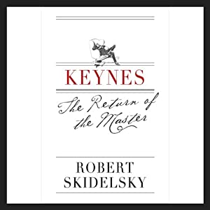 Keynes: The Return of the Master | [Robert Skidelsky]