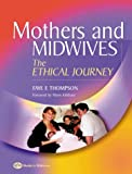 Mothers and Midwives: The Ethical Journey, 1e