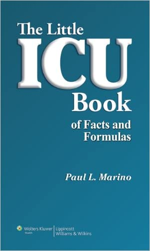 The Little ICU Book of Facts and Formulas written by Paul L. Marino MD  PhD  FCCM