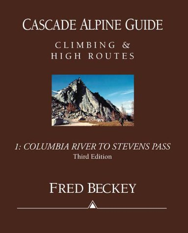 Cascade Alpine Guide: Climbing and High Routes : Columbia River to Stevens Pass, Beckey, Fred W.; Beckey, Fred