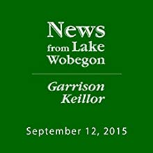 September 12, 2015: The News from Lake Wobegon  by  A Prairie Home Companion with Garrison Keillor  Narrated by Garrison Keillor