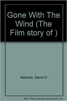 Gone With The Wind (The Film story of ): David O Selznick ...