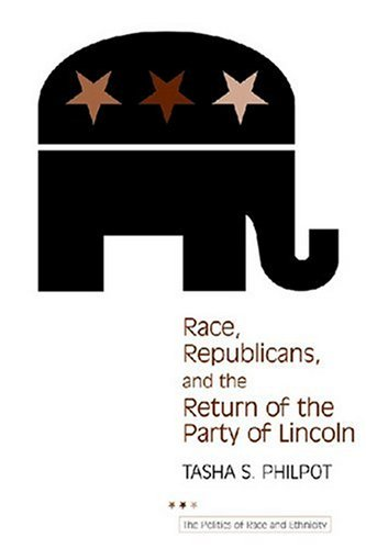 Race, Republicans, and the Return of the Party of Lincoln (The Politics of Race and Ethnicity)