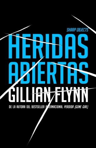 Gillian Flynn - Heridas abiertas: (Sharp Objects Spanish-language Edition)