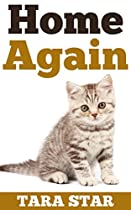 KIDS BOOK: HOME AGAIN (BEAUTIFULLY ILLUSTRATED CHILDREN'S BEDTIME STORY BOOK) (KITTEN ADVENTURE SERIES BOOK 1)