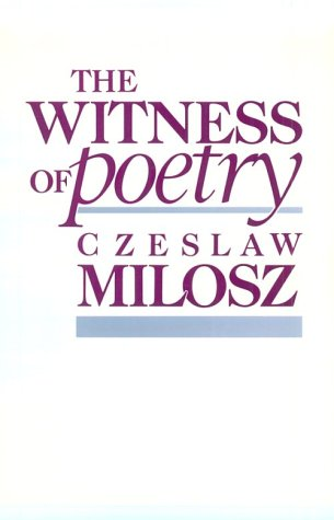 The Witness of Poetry (The Charles Eliot Norton Lectures), CZESLAW MILOSZ